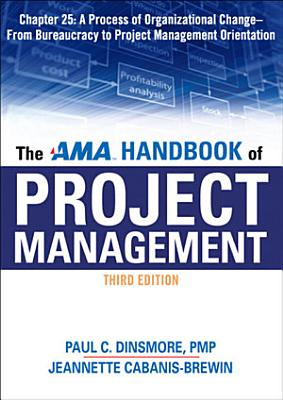 The AMA Handbook of Project Management Chapter 25  A Process of Organizational Change   From Bureaucracy to Project Management Orientation