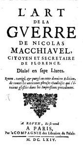 L' Art De La Gverre De Nicolas Macchiavel, Citoyen Et Secretaire De Florence: Diuisé en sept Liures