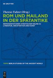 Rom und Mailand in der Spätantike: Repräsentationen städtischer Räume in Literatur, Architektur und Kunst