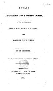 Twelve Letters to Young Men, on the Sentiments of Miss F. Wright, and R. D. Owen. By an Observer (W. Y.).