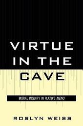 Virtue in the Cave: Moral Inquiry in Plato's Meno