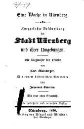 Eine Woche in Nürnberg: kurzgefaßte Beschreibung der Stadt Nürnberg und ihrer Umgebungen : ein Wegweiser für Fremde