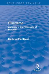 Pluriverse (Routledge Revivals): An Essay in the Philosophy of Pluralism