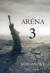 Aréna 3 (3. Kniha Z Trilogie Přežití)