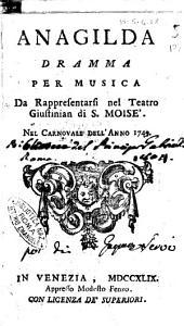Anagilda dramma per musica da rappresentarsi nel Teatro Giustinian di S. Moise'. Nel carnovale dell'anno 1749