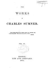 The Works of Charles Sumner: Volume 4