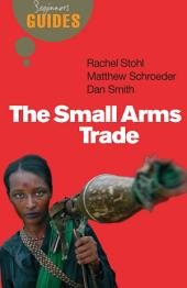 The Small Arms Trade: A Beginner's Guide