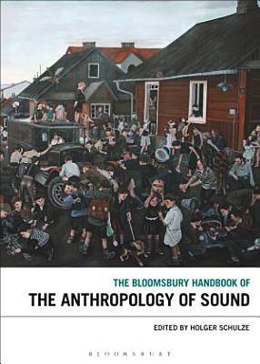 The Bloomsbury Handbook of the Anthropology of Sound PDF