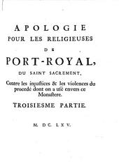 Apologie Pour Les Religieuses De Port-Royal Du Saint Sacrement, Contre les injustices & les violences du procedé dont on a usé envers ce Monastre: Volume3