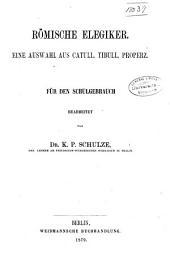 Römische elegiker: Eine Auswahl aus Catull, Tibull, Properz