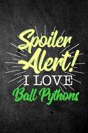 Download Spoiler Alert I Love Ball Pythons Book