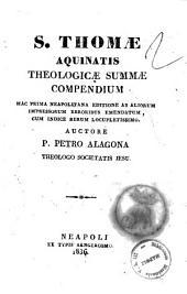 S. Thomae Aquinatis theologicae summae compendium auctore P. Petro Alagona