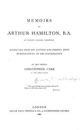 Memoirs of Arthur Hamilton, B. A.: Of Trinity College, Cambridge, Extracted from His Letters and Diaries, with Reminiscences of His Conversation