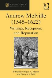 Andrew Melville (1545–1622): Writings, Reception, and Reputation