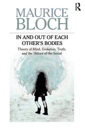 In and Out of Each Other's Bodies: Theory of Mind, Evolution, Truth, and the Nature of the Social