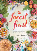 The Forest Feast  Simple Vegetarian Recipes From My Cabin In The Woods