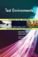 Test Environments A Complete Guide 2019 Edition