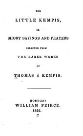 The little Kempis, or Short sayings and prayers: selected from the rarer works of Thomas à Kempis