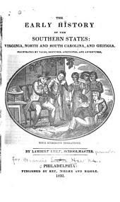 The Early History of the Southern States: Virginia, North and South Carolina, and Georgia: Illustrated by Tales, Sketches, Anecdotes, and Adventures with Numerous Engravings