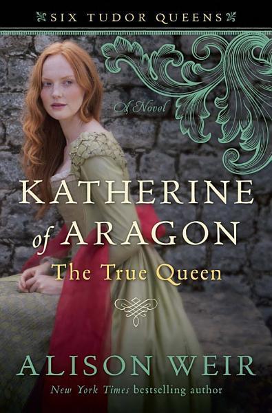 Download Katherine of Aragon  the True Queen Book