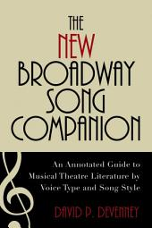 The New Broadway Song Companion: An Annotated Guide to Musical Theatre Literature by Voice Type and Song Style, Edition 2