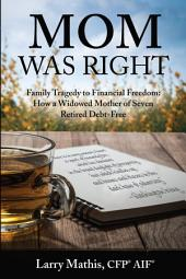 Mom Was Right: Family Tragedy to Financial Freedom: How a Widowed Mother of Seven Retired Debt-Free