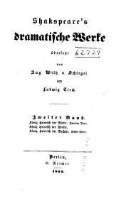 Shakspeare's dramatische Werke: König Heinrich der Vierte, zweiter Theil. König Heinrich der Fünfte. König Heinrich der Sechste, erster Theil