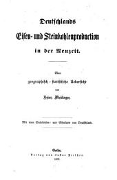 Deutschlands Eisen- und Steinkohlenproduction in der Neuzeit: eine geographisch statistische Uebersicht. Mit einer Steinkohlen- u. Eisenkarte v. Deutschland