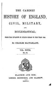The cabinet history of England, civil, military and ecclesiastical: from the invasion by Julius Caesar to the year 1846, Volume 5