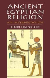 Ancient Egyptian Religion: An Interpretation