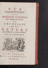 Vue philosophique de la gradation naturelle des formes de l'etre, ou Les essais de la nature qui apprend a faire l'homme