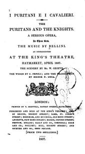 I Puritani E i Cavalieri: A Serious Opera in Three Acts as Represented at the King's Theatre, Haymarket, April 1837
