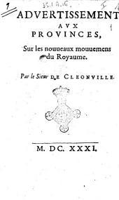 Aduertissement aux prouinces, sur les nouueaux mouuemens du royaume. Par le sieur De Cleonville