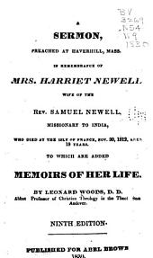 A Sermon, Preached at Haverhill, Mass., in Remembrance of Mrs. Harriet Newell, Wife of the Rev. Samuel Newell, Missionary to India: Who Died at the Isle of France, Nov. 30, 1812, Aged 19 Years. To which are Added Memoirs of Her Life