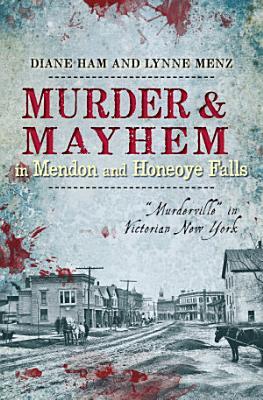 Murder & Mayhem in Mendon and Honeoye Falls