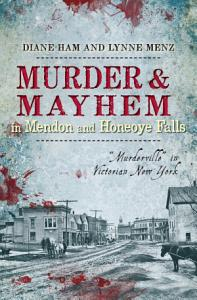 Murder   Mayhem in Mendon and Honeoye Falls