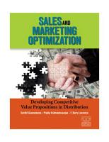 Sales and Marketing Optimization  Developing Competitive Value Propositions in Distribution PDF