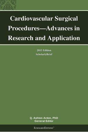 Cardiovascular Surgical Procedures   Advances in Research and Application  2013 Edition PDF