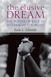 The Elusive Dream: The Power of Race in Interracial Churches