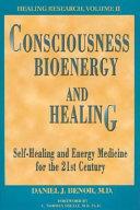 Consciousness, Bioenergy and Healing
