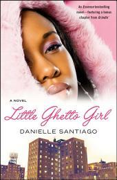 Little Ghetto Girl: A Novel