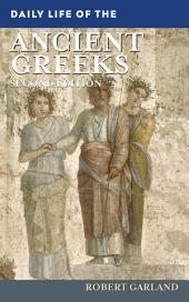 Daily Life of the Ancient Greeks, 2nd Edition: Edition 2