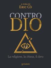 Contro Dio. La religione, la Chiesa, il clero