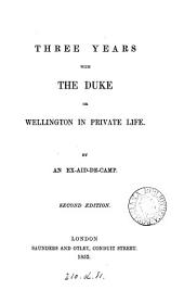 Three years with the duke or Wellington in private life. By an ex-aid-de-camp [W.P. Lennox].