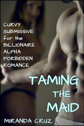 Taming the Maid (Curvy and Untouched for the Billionaire Forbidden Romance)