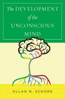 The Development of the Unconscious Mind  Norton Series on Interpersonal Neurobiology  PDF