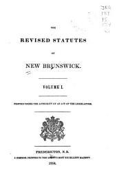 The Revised Statutes of New Brunswick: Volume 1