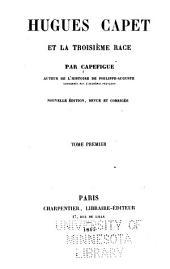 Hugues Capet et la troisième race: Volume1