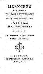 Mémoires pour servir à l'histoire littéraire des dix-sept provinces des Pays-Bas, de la principauté de Liége, et de quelques contrées voisines: Volume7