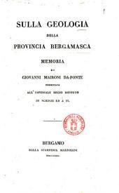 Sulla geologia della provincia bergamasca memoria di Giovanni Maironi da-Ponte presentata all'Imperiale regio istituto di scienze ed arti